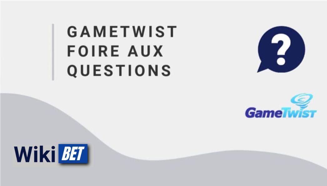 notre foire aux questions à propos de Gametwist
